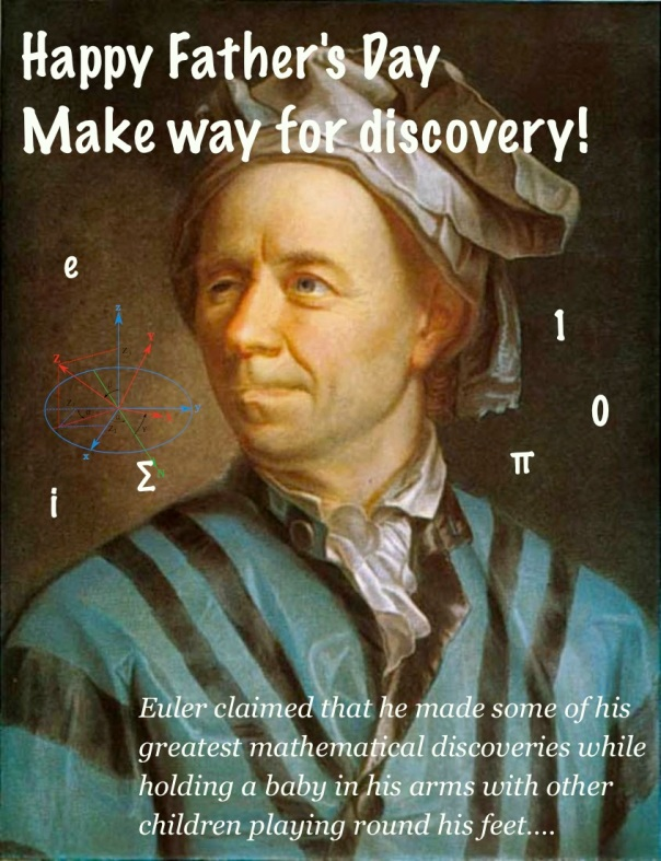 Euler claimed that he made some of his greatest mathematical discoveries while holding a baby in his arms with other children playing round his feet….