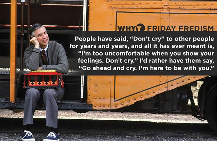 """Fred Rogers: """"Go ahead and cry."""""""