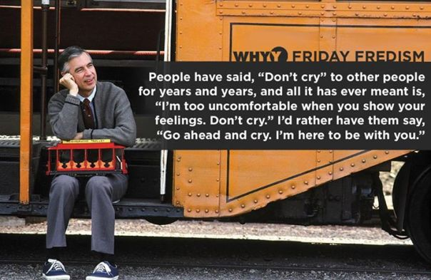 "Fred Rogers: ""Go ahead and cry."""